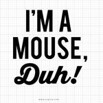 I'm Mouse Duh Svg Saying