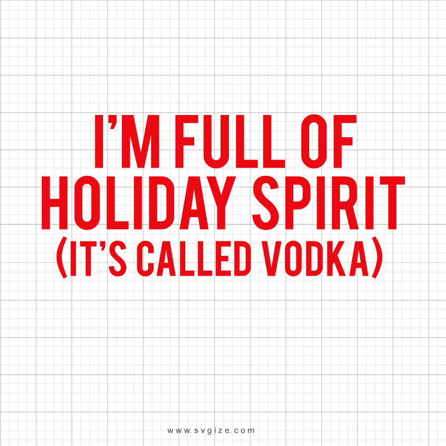 I'm Full Of Holiday Spirit Svg Saying