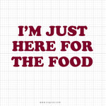 I'm Just Here For The Food Svg Printable - SVGize