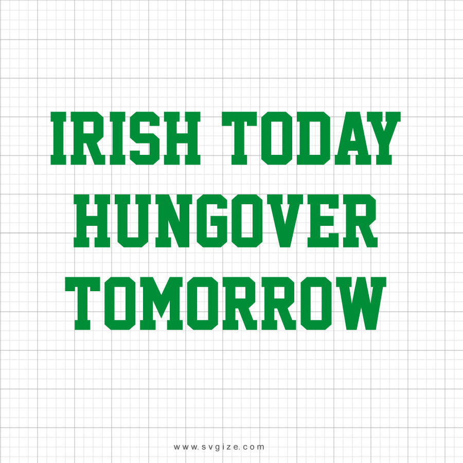 Irish Today Hungover Tomorrow Svg Saying - svgize