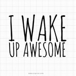 I Wake Up Awesome Svg Saying - svgize