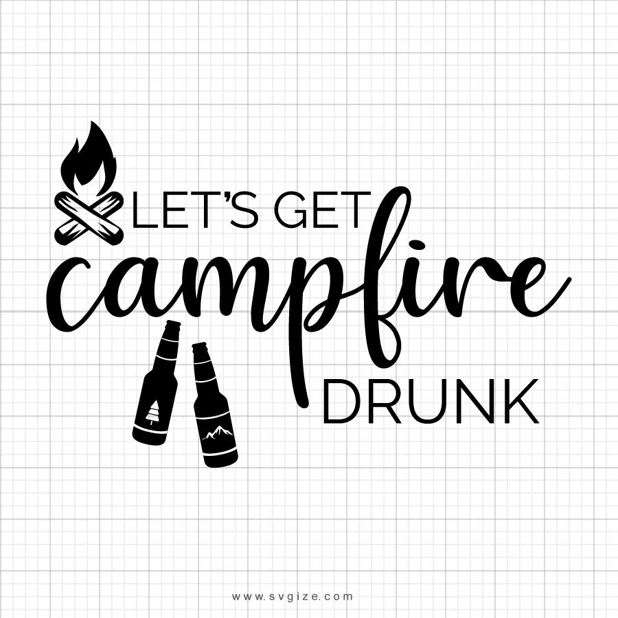 Let's Get Campfire Drunk SVG Saying - svgize