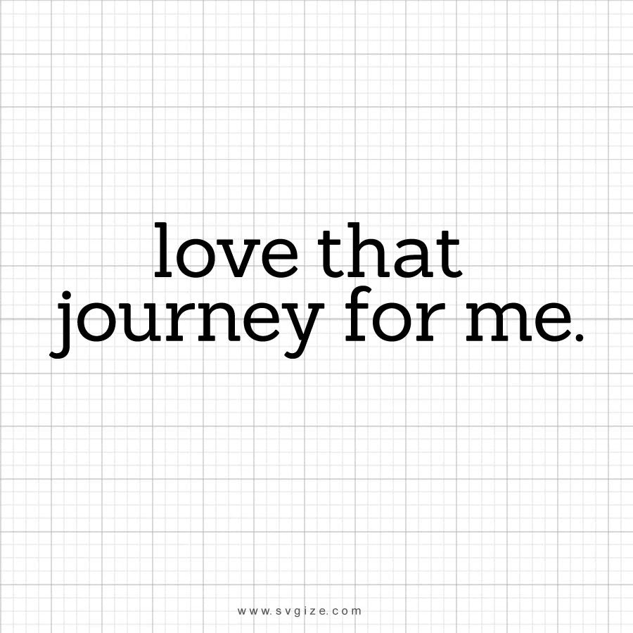 Love That Journey For Me SVG Saying - svgize
