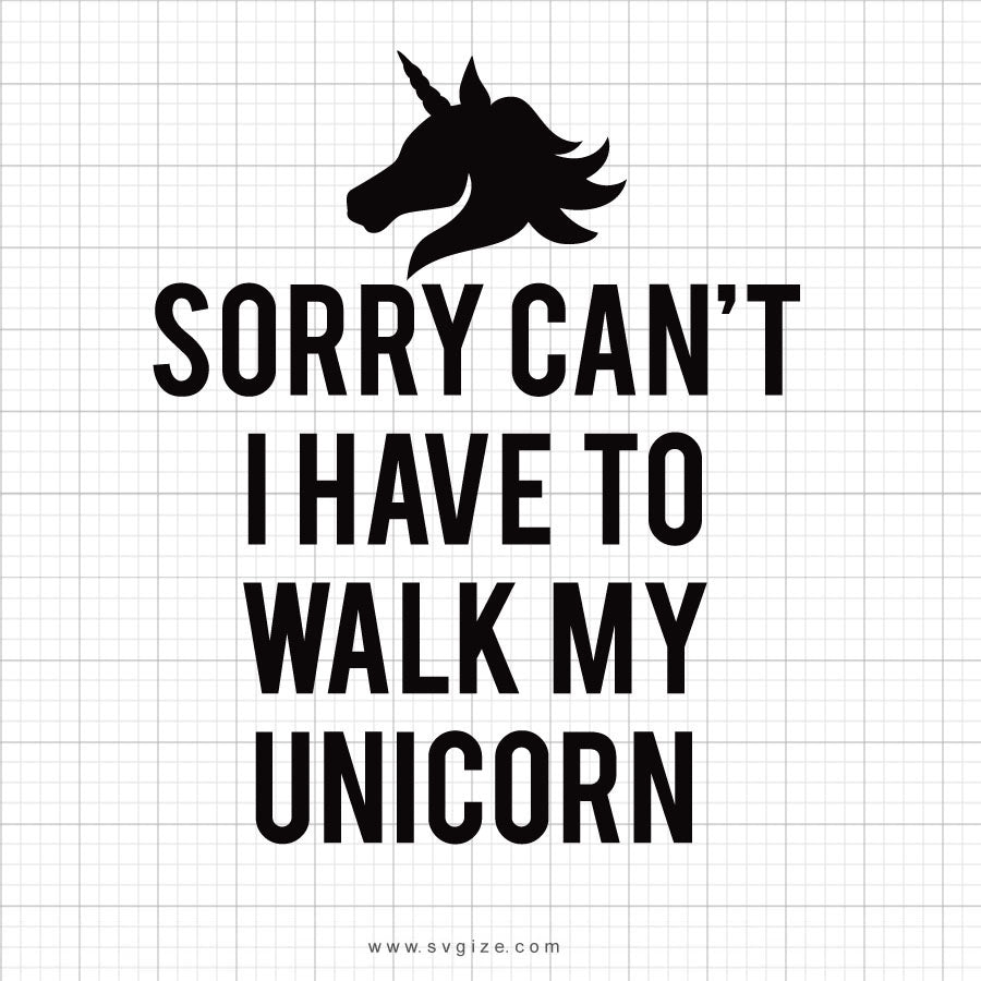 Sorry Can't I Have To Walk My Unicorn Svg Saying - svgize