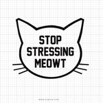 Stop Stressing Meowt Svg Saying - svgize