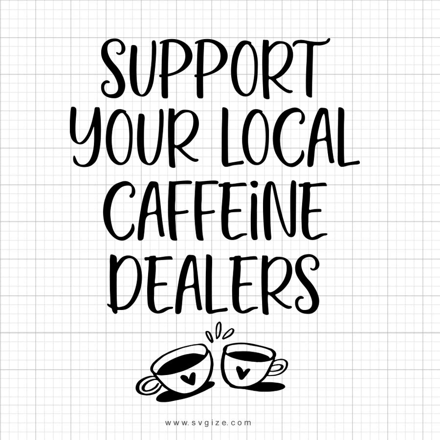 Support Your Local Caffeine Dealers SVG Saying