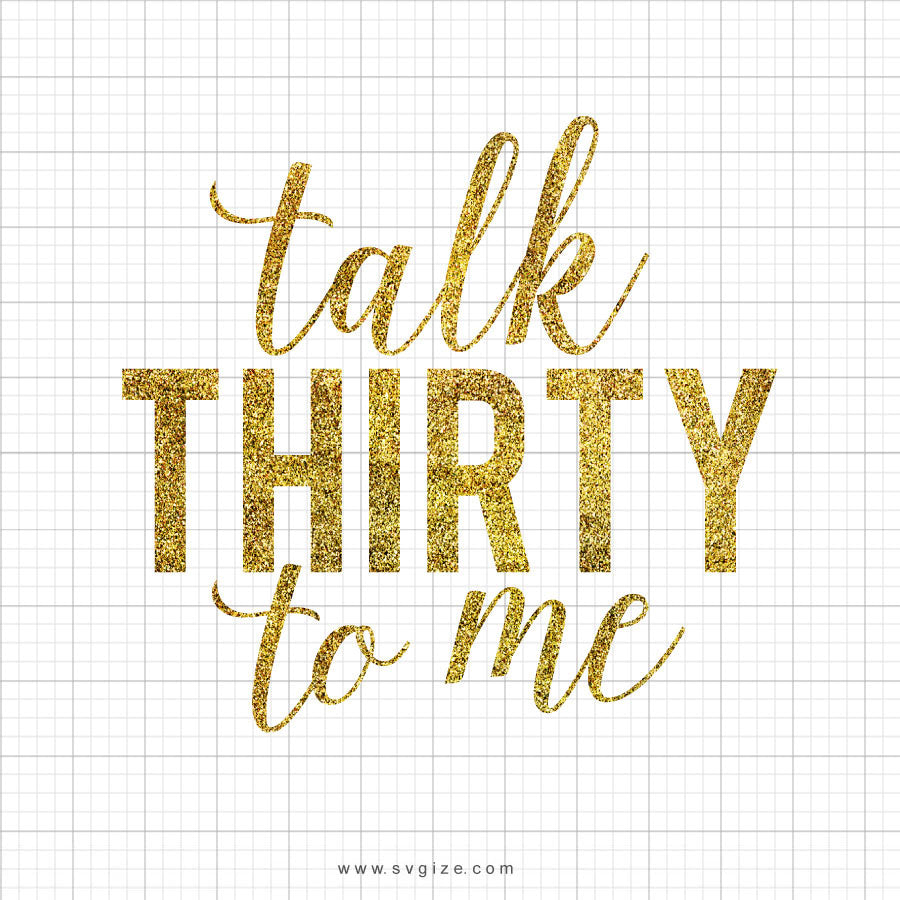 Glitter Talk Thirty To Me Svg Saying - svgize