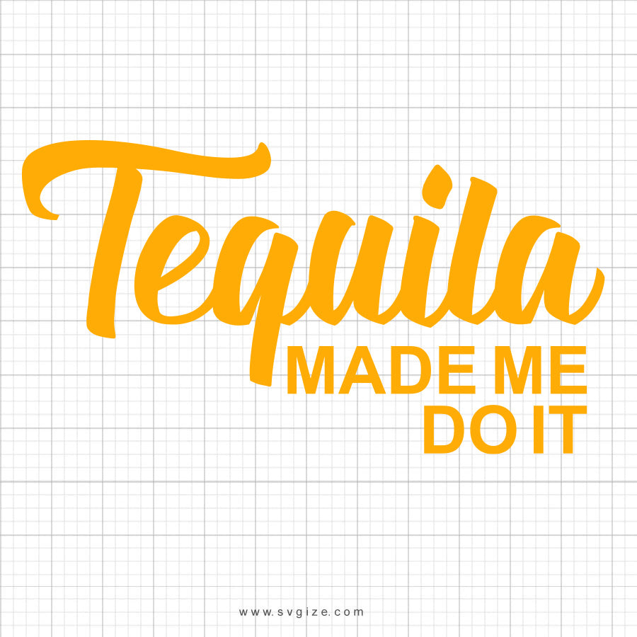 Tequila Made Me Do It SVG Saying