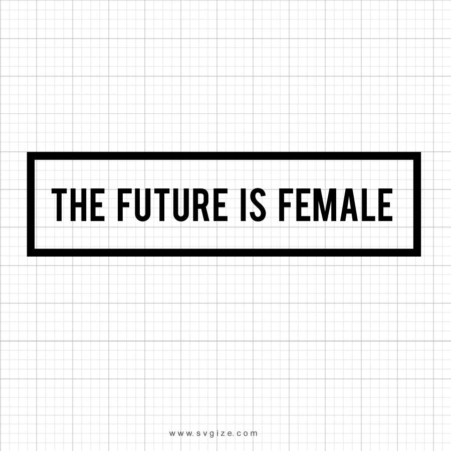 The Future Is Female SVG Saying