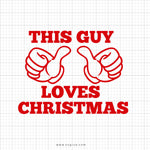 This Guy Loves Christmas Svg Saying - svgize