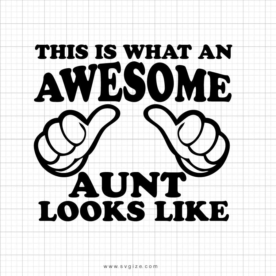 This Is What An Awesome Aunt Looks Like Svg Saying - svgize