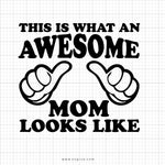 This Is What An Awesome Mom Looks Like Svg Saying - svgize