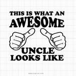 This Is What An Awesome Uncle Looks Like Svg Saying - SVGize