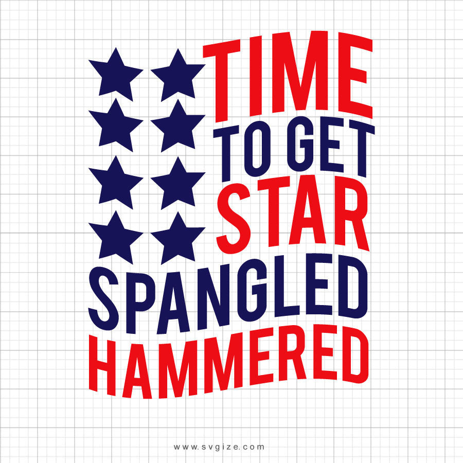 Time To Get Star Spangled Hammered July 4th SVG Design