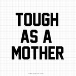 Tough As A Mother Svg Printable - svgize