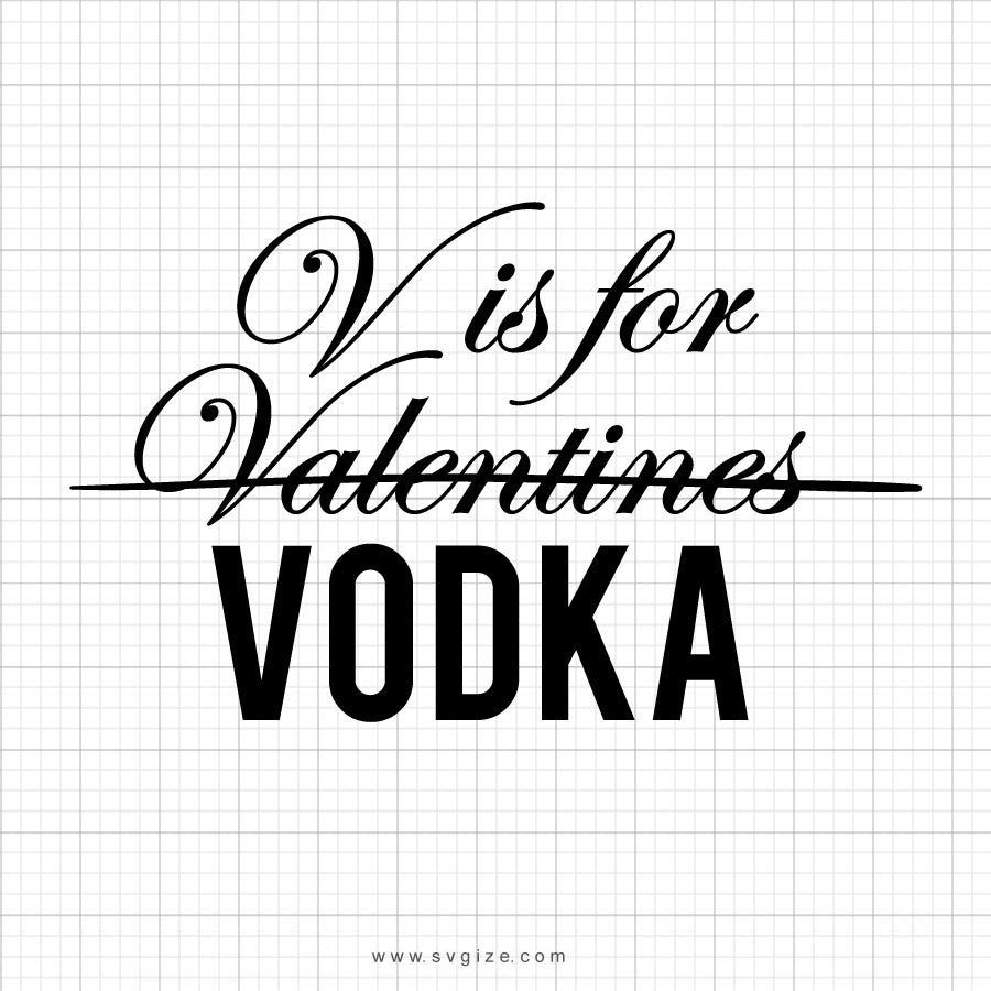 V Is For Vodka Svg Saying - svgize