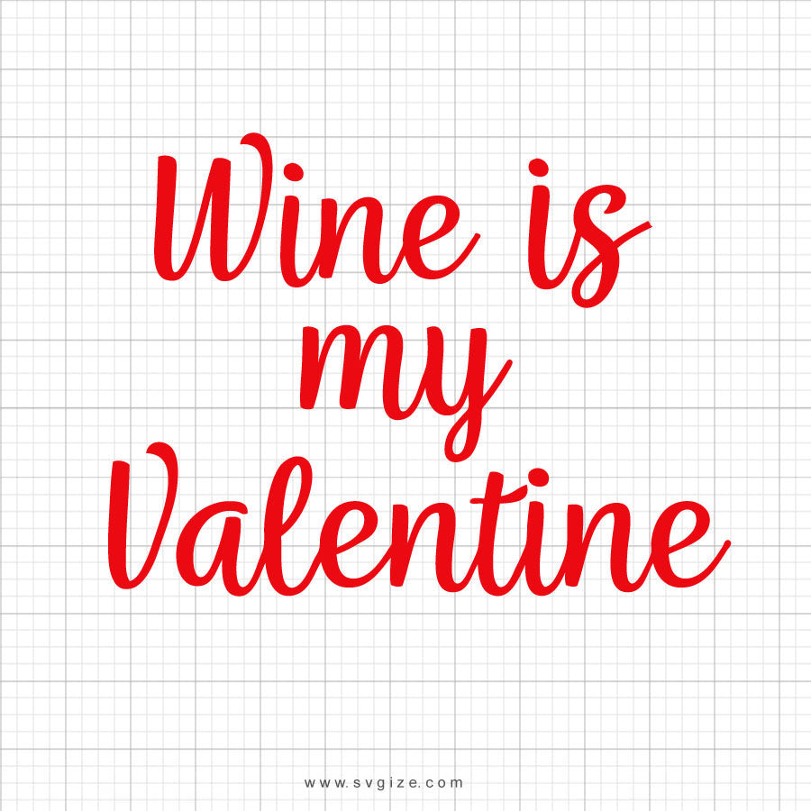 Wine Is My Valentine Svg Saying - svgize