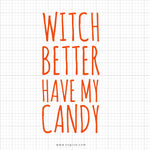 Witch Better Have My Candy Svg Saying - svgize