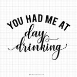 You Had Me At Day Drinking SVG Saying