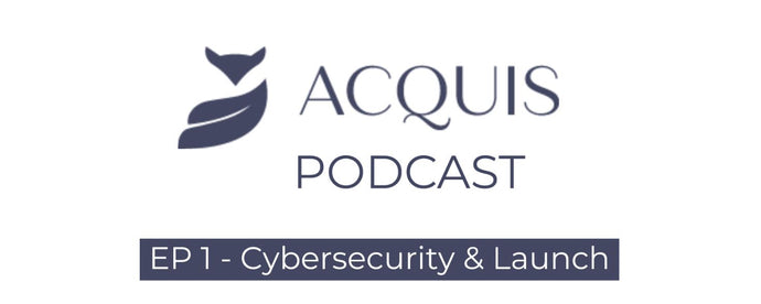 Acquis Podcast: EP1 - Cybersecurity and Launch