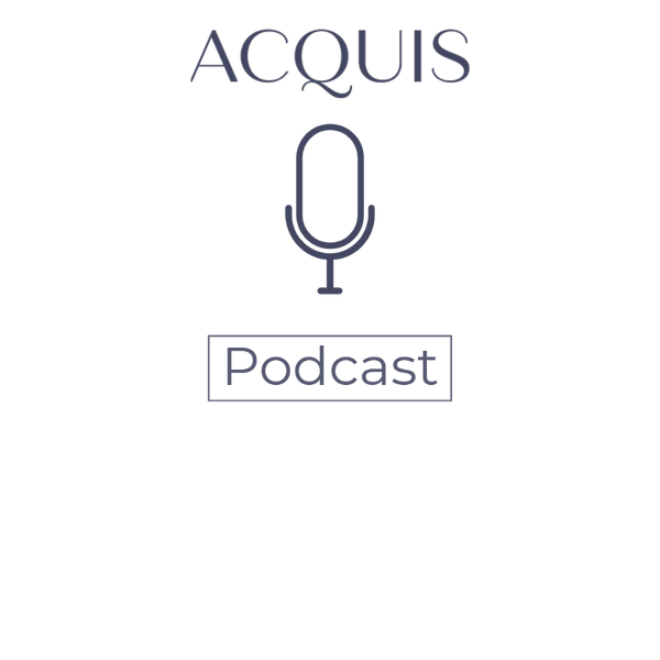 Check Back Soon for the Launch of the Acquis Podcast