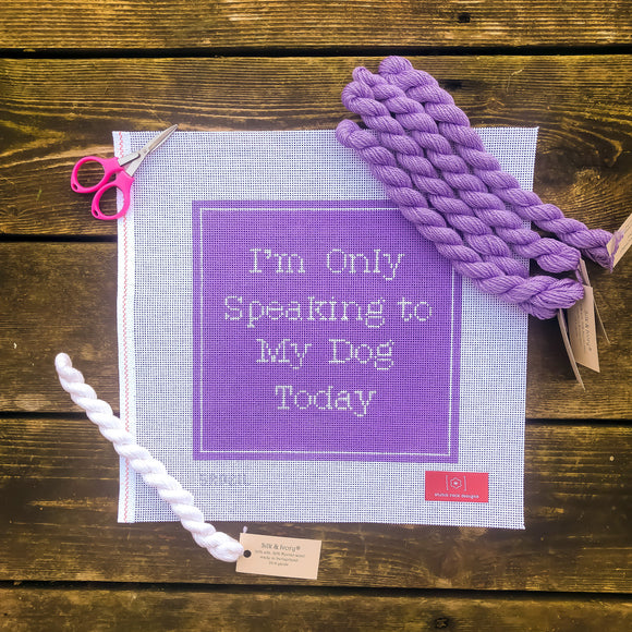 I'm Only Speaking to My Dog Today (Lavender) Kit