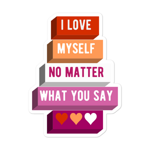 I Love Myself No Matter What You Say Lesbian Pride Stickers | ThisIsTheirs