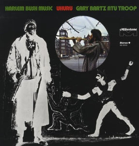 BARTZ,GARY & NTU TROOP <br/> <small>HARLEM BUSH MUSIC UHURU (UK)</small>
