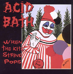 ACID BATH <br/> <small>WHEN THE KITE STRING POPS</small>
