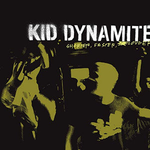 KID DYNAMITE <br/> <small>SHORTER FASTER LOUDER (BLK) (C</small>