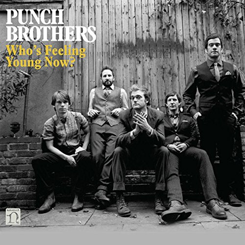 PUNCH BROTHERS <br/> <small>WHO'S FEELING YOUNG NOW</small>
