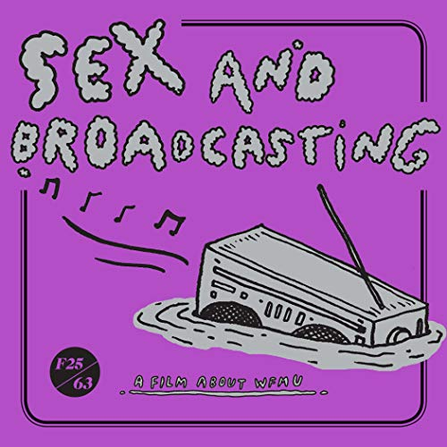 SEX AND BROADCASTING: A FILM A <br/> <small>FILM ABOUT WMFU</small>