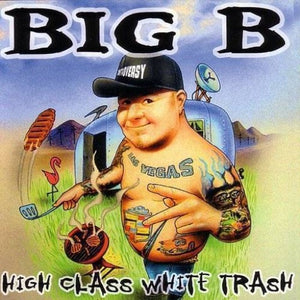 BIG B <br/> <small>HIGH CLASS WHITE TRASH</small>