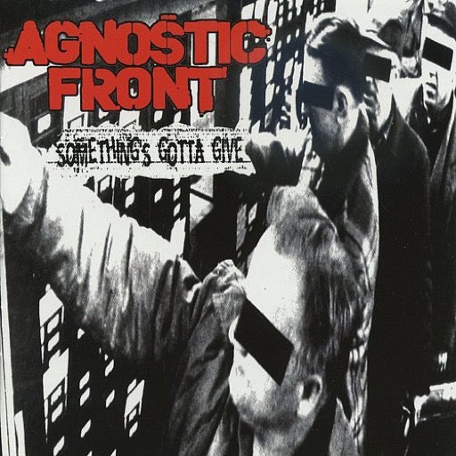 AGNOSTIC FRONT <br/> <small>SOMETHING'S GOTTA GIVE (UK)</small>