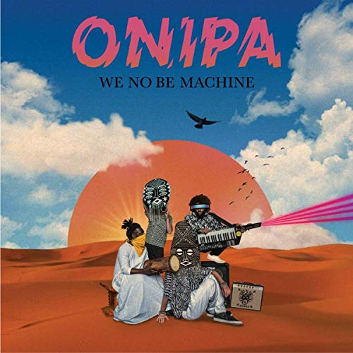 ONIPA <br/> <small>WE NO BE MACHINE</small>