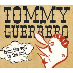 GUERRERO,TOMMY <br/> <small>FROM THE SOIL TO THE SOUL</small>