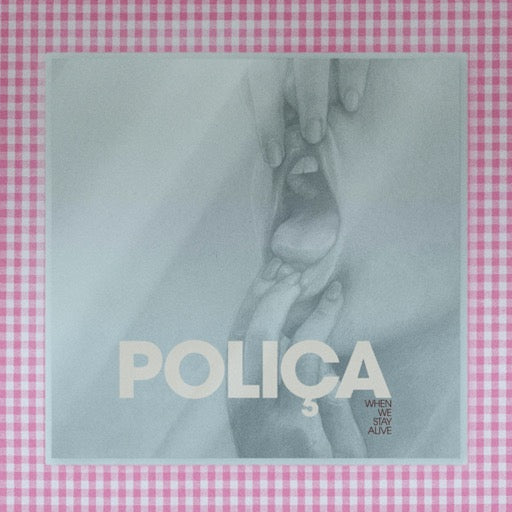 POLICA <br/> <small>WHEN WE STAY ALIVE</small>
