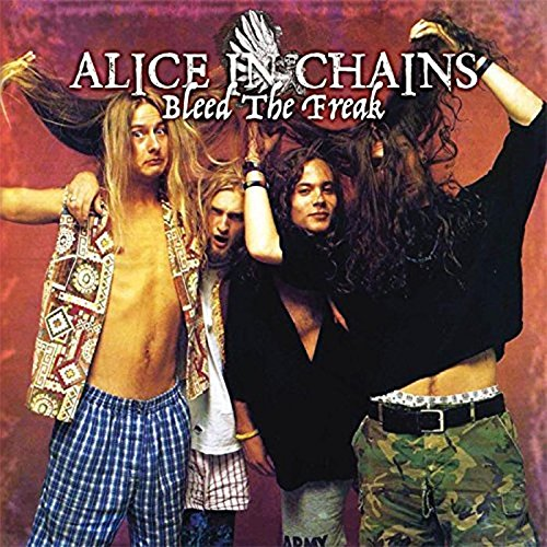 ALICE IN CHAINS <br/> <small>BLEED THE FREAK</small>