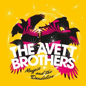 AVETT BROTHERS <br/> <small>MAGPIE & THE DANDELION</small>