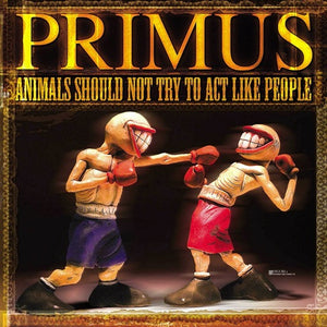 PRIMUS <br/> <small>ANIMALS SHOULD NOT TRY TO ACT</small>