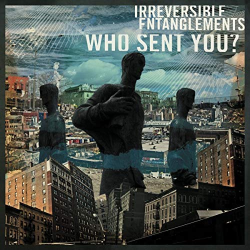 IRREVERSIBLE ENTANGLEMENTS <br/> <small>WHO SENT YOU?</small>