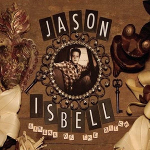ISBELL,JASON <br/> <small>SIRENS OF THE DITCH (DIG)</small>