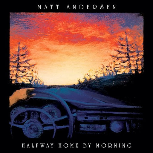 ANDERSEN,MATT <br/> <small>HALFWAY HOME BY MORNING</small>
