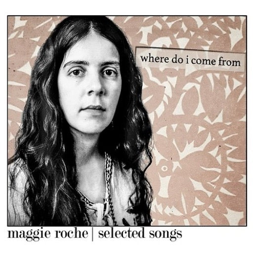 ROCHE,MAGGIE <br/> <small>WHERE DO I COME FROM (DIG)</small>