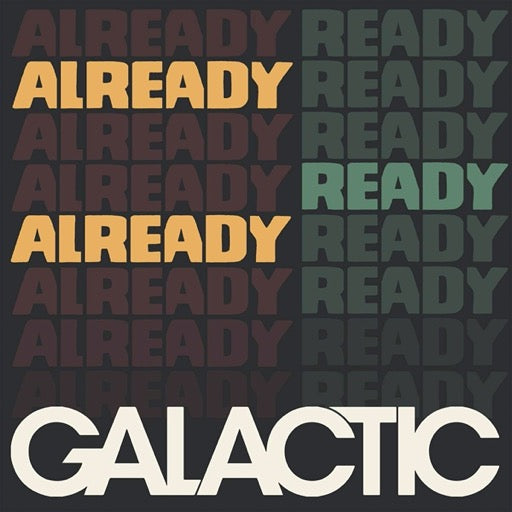 GALACTIC <br/> <small>ALREADY READY ALREADY</small>
