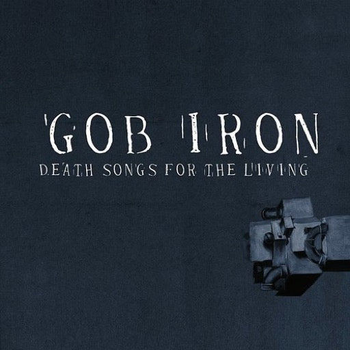 GOB IRON <br/> <small>DEATH SONGS FOR THE LIVING</small>