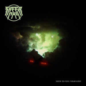 SHEER MAG <br/> <small>NEED TO FEEL YOUR LOVE</small>