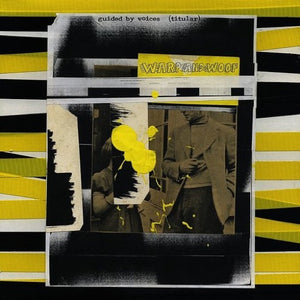 GUIDED BY VOICES <br/> <small>WARP AND WOOF</small>