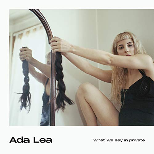 ADA LEA <br/> <small>WHAT WE SAY IN PRIVATE</small>
