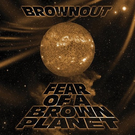 BROWNOUT <br/> <small>FEAR OF A BROWN PLANET</small>